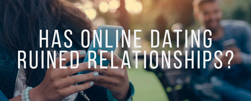 Online dating ruining relationships